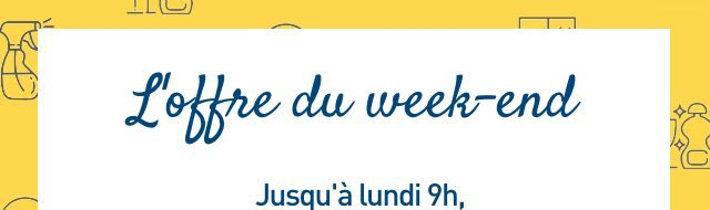 L'offre du week-end, jusqu'à lundi 9h