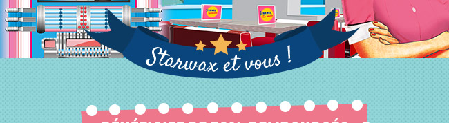 Starwax et vous !