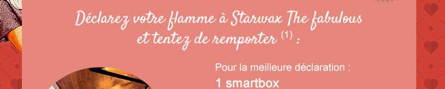 Déclarez votre flamme pour Starwax The Fabulous et tentez de remporter une smartbox !