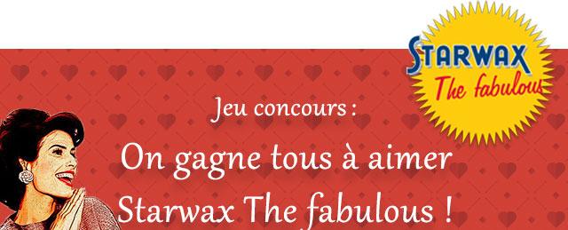 On gangne tous à aimer Starwax The Fabulous !